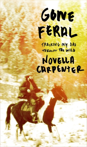 Gone Feral: Tracking My Dad Through the Wild (2014) by Novella Carpenter