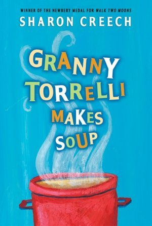 Granny Torrelli Makes Soup (2012) by Sharon Creech