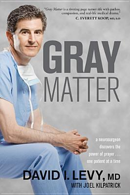 Gray Matter: A Neurosurgeon Discovers the Power of Prayer... One Patient at a Time (2011)