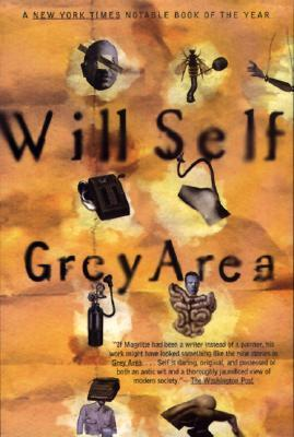 Grey Area (1997) by Will Self