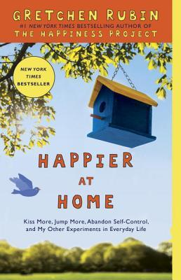 Happier at Home: How I Learned to Pay Attention, Cram My Day with What I Love, Hold More Tightly, Embrace Here, and Remember Now (2013)