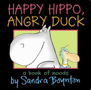 Happy Hippo, Angry Duck. by Sandra Boynton (2011) by Sandra Boynton