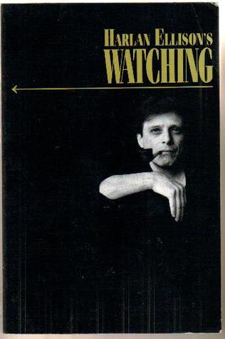 Harlan Ellison's Watching (1992) by Harlan Ellison