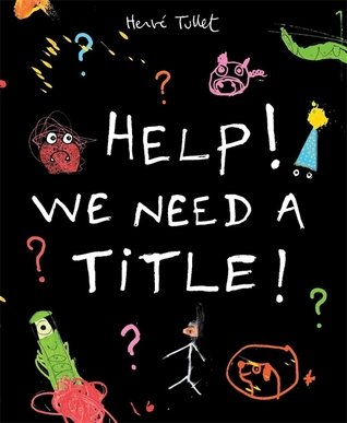 Help! We Need A Title! (2013) by Hervé Tullet