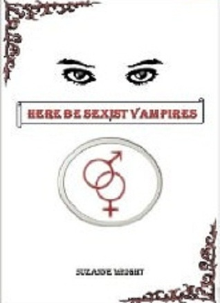 Here Be Sexist Vampires (2012) by Suzanne  Wright