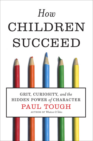 How Children Succeed: Grit, Curiosity, and the Hidden Power of Character (2012)