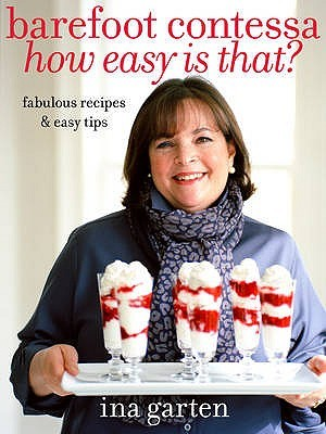 How Easy Is That?. Ina Garten (2011) by Ina Garten