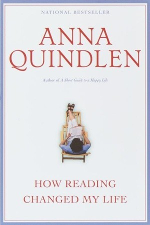 How Reading Changed My Life (2010) by Anna Quindlen