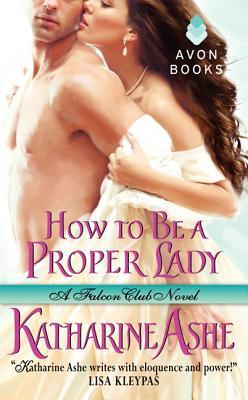How to Be a Proper Lady (2012) by Katharine Ashe