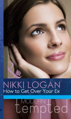 How to Get Over Your Ex (Mills & Boon Modern Tempted) (2013) by Nikki Logan