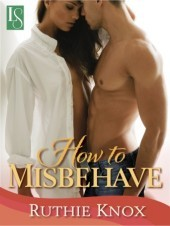 How to Misbehave (2013) by Ruthie Knox