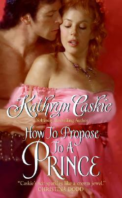How to Propose to a Prince (2008) by Kathryn Caskie