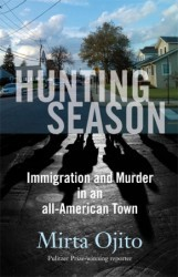 Hunting Season: Immigration and Murder in an All-American Town (2013) by Mirta Ojito