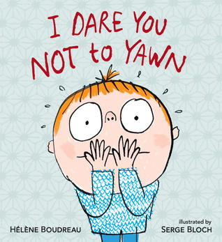 I Dare You Not to Yawn (2013) by Helene Boudreau