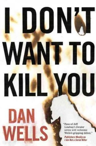 I Don't Want to Kill You (2011) by Dan Wells