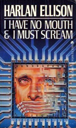 I Have No Mouth and I Must Scream (1984) by Harlan Ellison