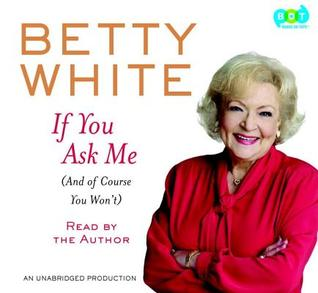If You Ask Me[(And Of Course You Won't)] (2011) by Betty White