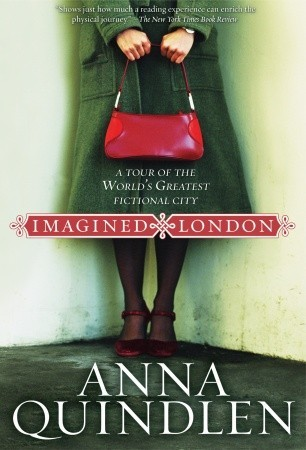 Imagined London: A Tour of the World's Greatest Fictional City (2006) by Anna Quindlen