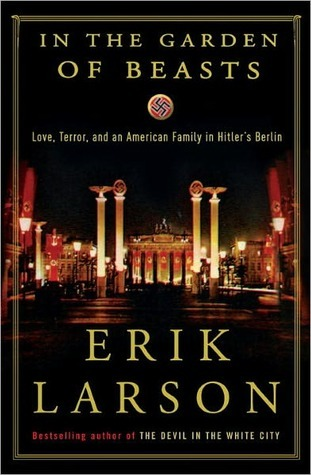 In the Garden of Beasts: Love, Terror, and an American Family in Hitler's Berlin (2011)