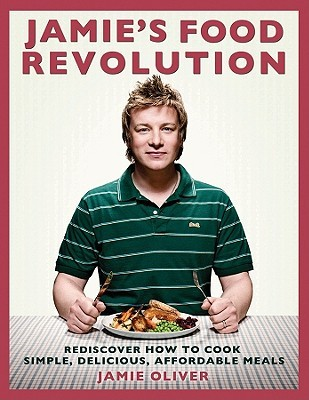 Jamie's Food Revolution: Rediscover How to Cook Simple, Delicious, Affordable Meals (2008)