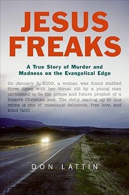 Jesus Freaks: A True Story of Murder and Madness on the Evangelical Edge (2007) by Don Lattin
