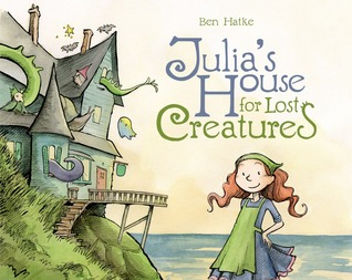 Julia's House for Lost Creatures (2014) by Ben Hatke