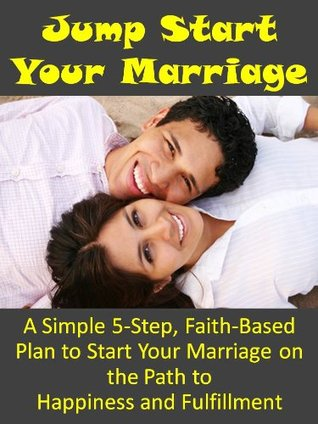Jump Start Your Marriage: A Simple, 5-Step Plan to Start Your Marriage on the Path to Happiness and Fulfillment (2012) by Barry Franklin