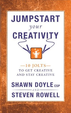Jumpstart Your Creativity: 10 Jolts to Get Creative and Stay Creative (Jumpstart Series) (2013) by Steven Rowell