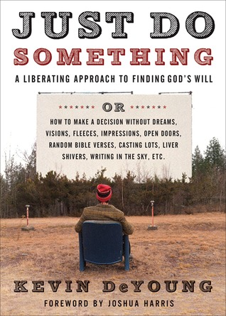 Just Do Something: A Liberating Approach to Finding God's Will (2009) by Kevin DeYoung