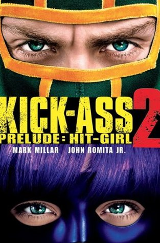 Kick-Ass - 2 Prelude - Hit Girl (2013) by Mark Millar