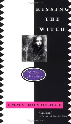 Kissing the Witch: Old Tales in New Skins (1999) by Emma Donoghue