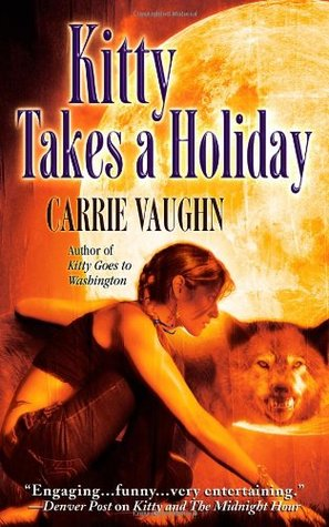 Kitty Takes a Holiday (2007) by Carrie Vaughn
