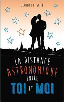La distance astronomique entre toi et moi (2014) by Jennifer E. Smith