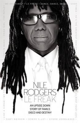 Le Freak. by Nile Rodgers (2011) by Nile Rodgers