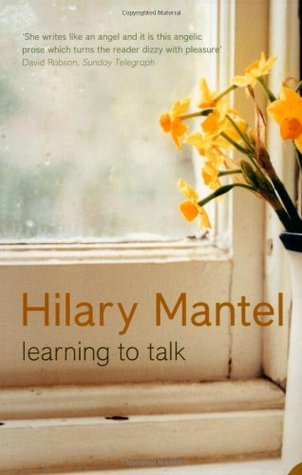 Learning to Talk: Short Stories (2005) by Hilary Mantel