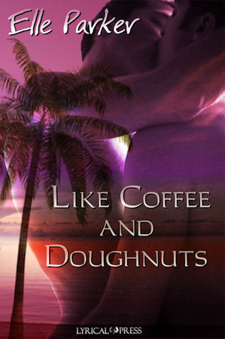 Like Coffee and Doughnuts (2009) by Elle Parker
