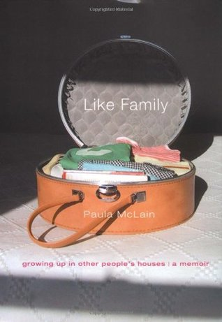 Like Family: Growing Up in Other People's Houses: A Memoir (2009) by Paula McLain