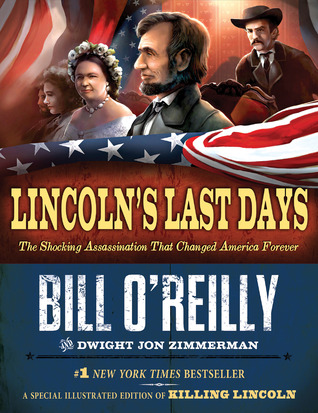 Lincoln's Last Days: The Shocking Assassination that Changed America Forever (2012) by Bill O'Reilly