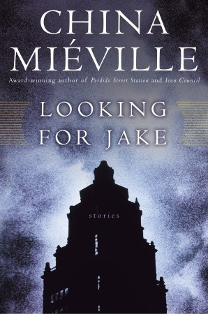 Looking for Jake (2005) by China Miéville