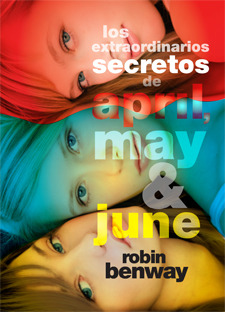 Los extraordinarios secretos de April, May y June (2012) by Robin Benway
