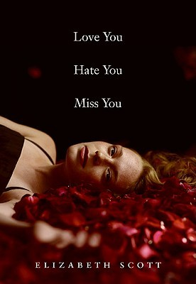 Love You Hate You Miss You (2009) by Elizabeth Scott