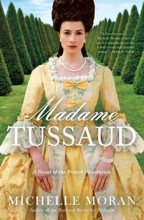 Madame Tussaud: A Novel of the French Revolution (2011) by Michelle Moran