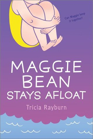 Maggie Bean Stays Afloat (2008) by Tricia Rayburn