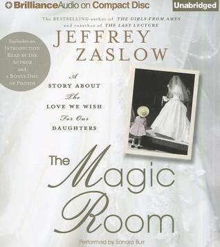 Magic Room, The: A Story about the Love We Wish for Our Daughters (2011) by Jeffrey Zaslow