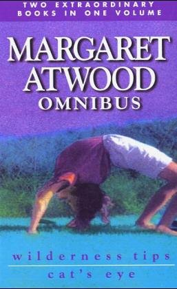 Margaret Atwood Omnibus: Wilderness Tips & Cat's Eye (1999) by Margaret Atwood