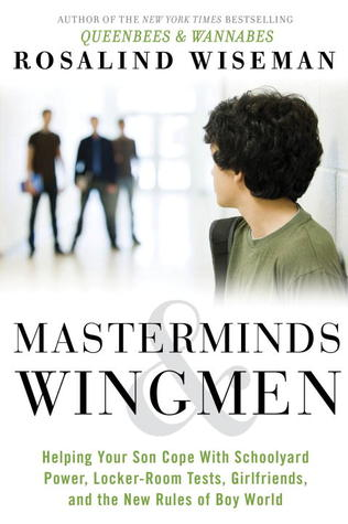 Masterminds & Wingmen: Helping Our Boys Cope with Schoolyard Power, Locker-Room Tests, Girlfriends, and the New Rules of Boy World (2013)