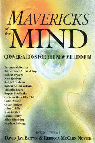 Mavericks Of The Mind: Conversations For The New Millennium (1993) by David Jay Brown
