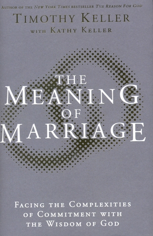Meaning of Marriage: Facing the Complexities of Commitment with the Wisdom of God (2011) by Timothy Keller