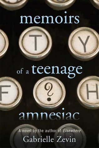 Memoirs of a Teenage Amnesiac (2007) by Gabrielle Zevin