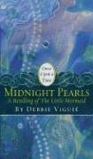 Midnight Pearls: A Retelling of The Little Mermaid (2006) by Debbie Viguié